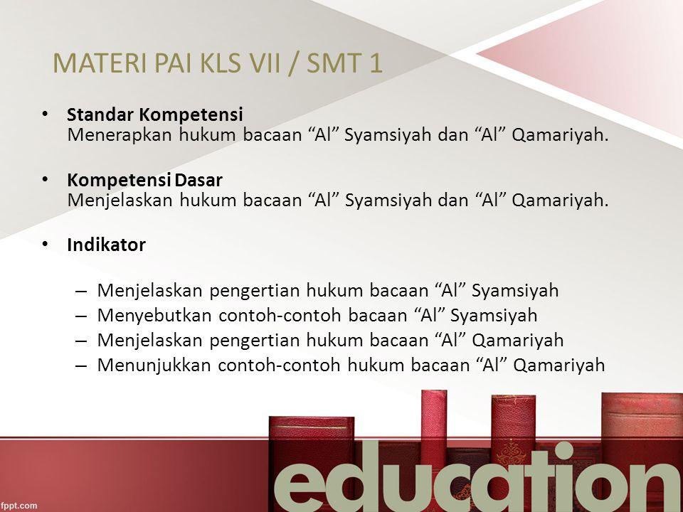"""MATERI PAI KLS VII / SMT 1 Standar Kompetensi Menerapkan hukum bacaan """"Al"""" Syamsiyah dan """"Al"""" Qamariyah. Kompetensi Dasar Menjelaskan hukum bacaan """"Al"""