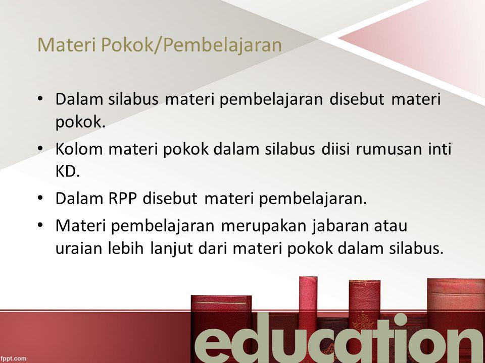 Materi Pokok/Pembelajaran Dalam silabus materi pembelajaran disebut materi pokok. Kolom materi pokok dalam silabus diisi rumusan inti KD. Dalam RPP di