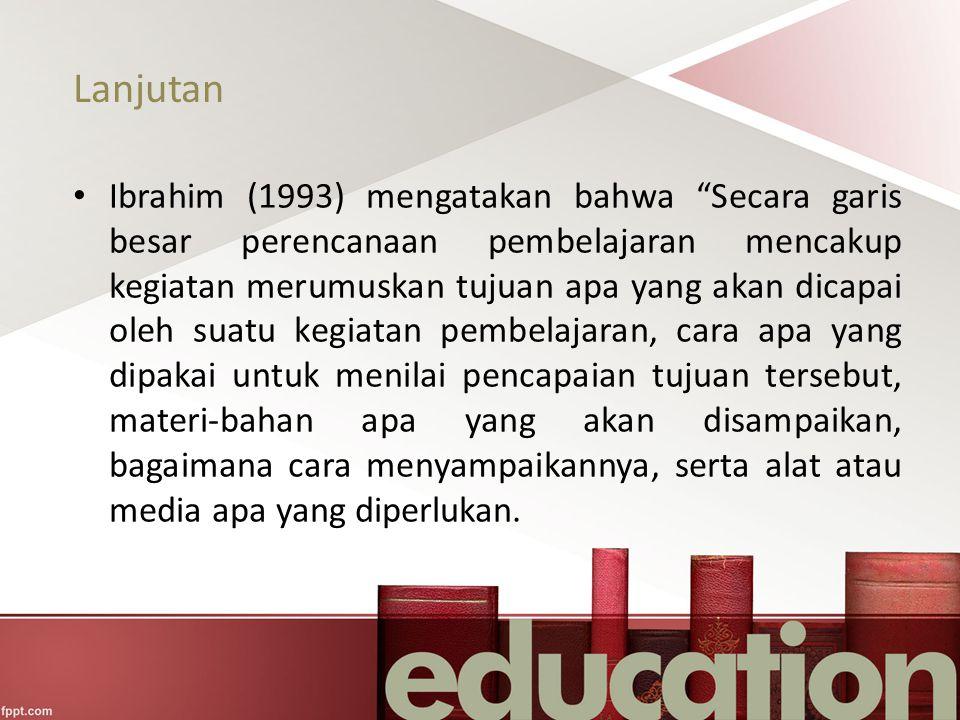"""Lanjutan Ibrahim (1993) mengatakan bahwa """"Secara garis besar perencanaan pembelajaran mencakup kegiatan merumuskan tujuan apa yang akan dicapai oleh s"""