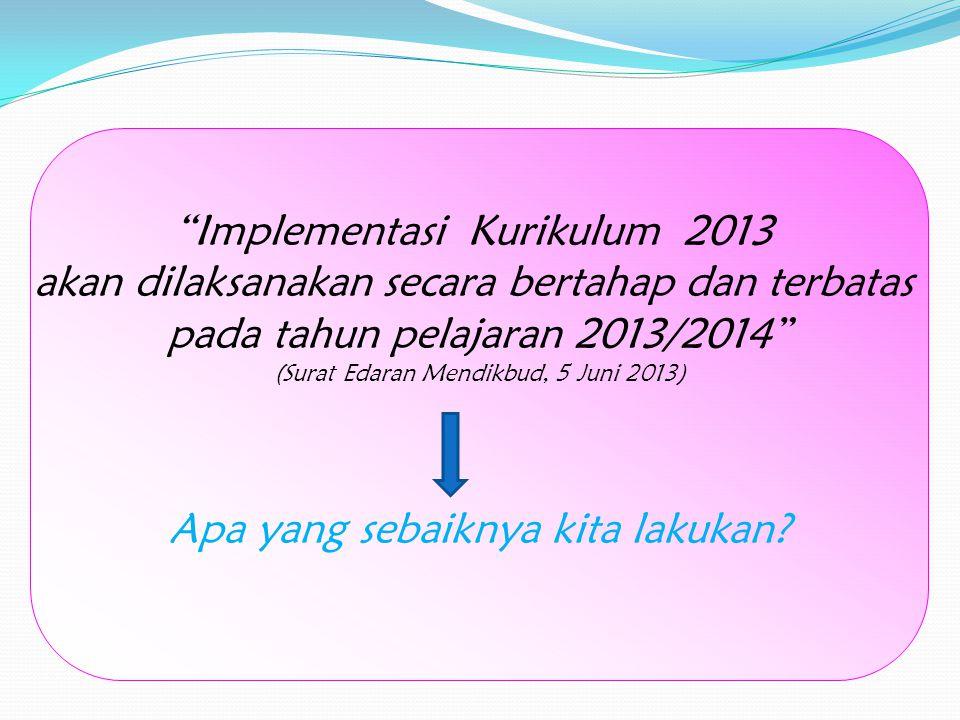 """""""Implementasi Kurikulum 2013 akan dilaksanakan secara bertahap dan terbatas pada tahun pelajaran 2013/2014"""" (Surat Edaran Mendikbud, 5 Juni 2013) Apa"""