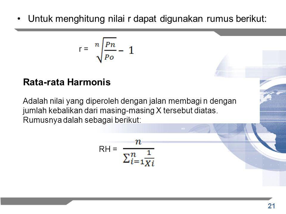 21 Untuk menghitung nilai r dapat digunakan rumus berikut: r = Rata-rata Harmonis Adalah nilai yang diperoleh dengan jalan membagi n dengan jumlah keb