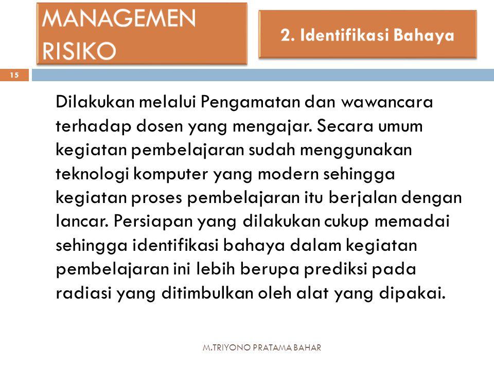 M.TRIYONO PRATAMA BAHAR 15 Dilakukan melalui Pengamatan dan wawancara terhadap dosen yang mengajar. Secara umum kegiatan pembelajaran sudah menggunaka