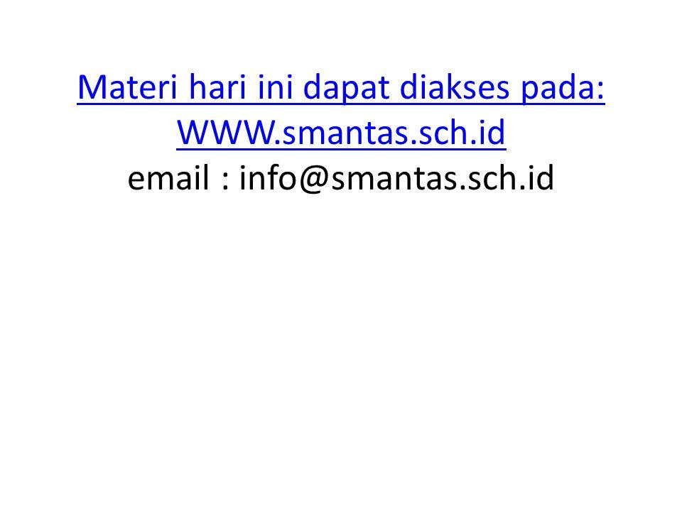 Materi hari ini dapat diakses pada: WWW.smantas.sch.id Materi hari ini dapat diakses pada: WWW.smantas.sch.id email : info@smantas.sch.id