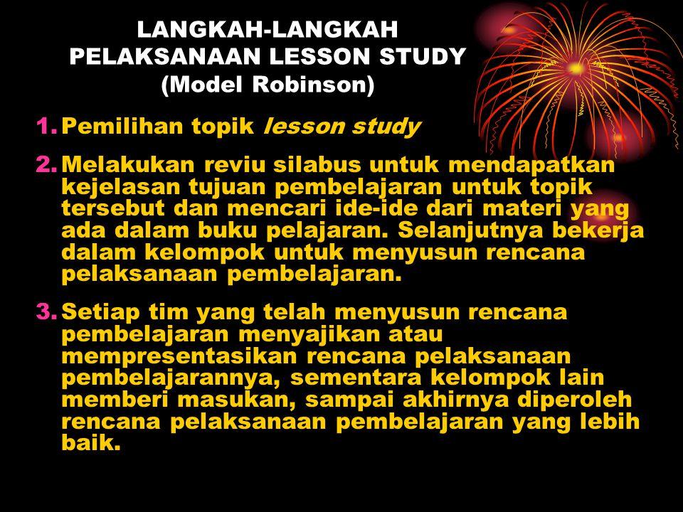 LANGKAH-LANGKAH PELAKSANAAN LESSON STUDY (Model Robinson) 1.Pemilihan topik lesson study 2.Melakukan reviu silabus untuk mendapatkan kejelasan tujuan