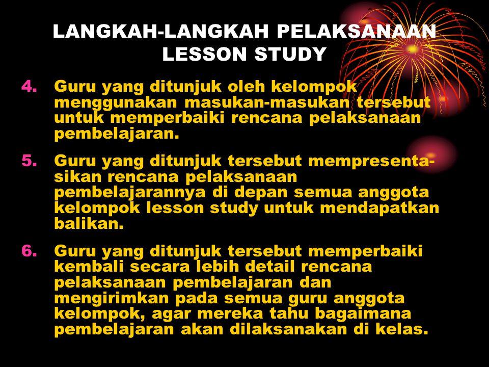 LANGKAH-LANGKAH PELAKSANAAN LESSON STUDY 4.Guru yang ditunjuk oleh kelompok menggunakan masukan-masukan tersebut untuk memperbaiki rencana pelaksanaan