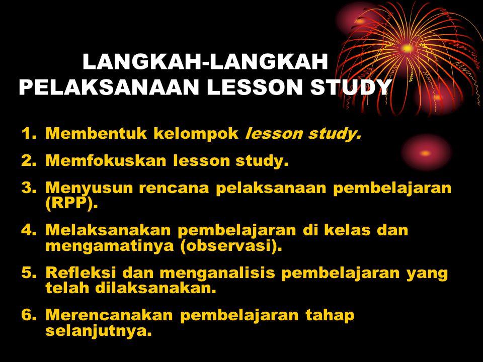 LANGKAH-LANGKAH PELAKSANAAN LESSON STUDY 1.Membentuk kelompok lesson study. 2.Memfokuskan lesson study. 3.Menyusun rencana pelaksanaan pembelajaran (R