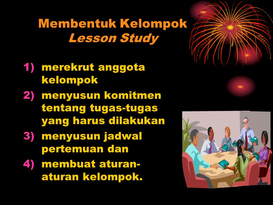 Membentuk Kelompok Lesson Study 1)merekrut anggota kelompok 2)menyusun komitmen tentang tugas-tugas yang harus dilakukan 3)menyusun jadwal pertemuan d