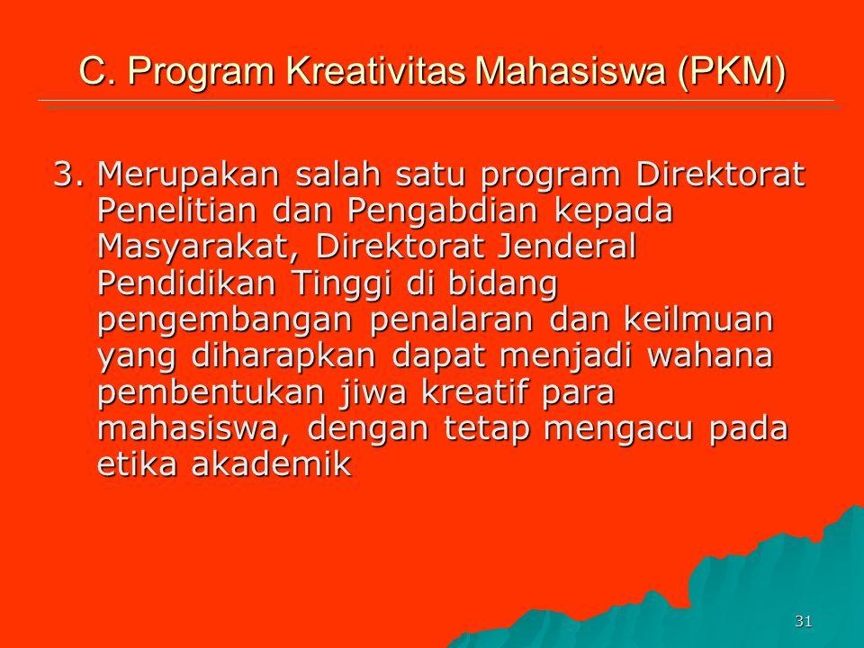 30 C. Program Kreativitas Mahasiswa (PKM) 1.Pemberian pengetahuan berupa teori mahasiswa melalui serangkaian perkuliahan tidaklah cukup untuk membekal