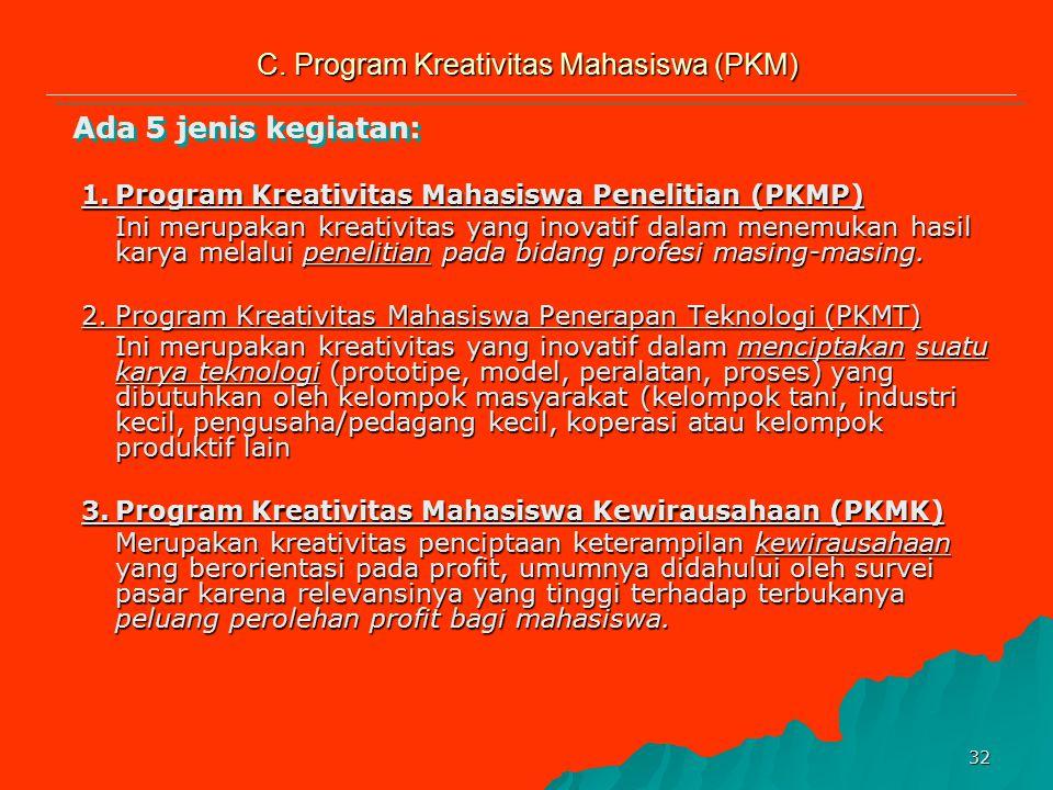 31 C. Program Kreativitas Mahasiswa (PKM) 3.Merupakan salah satu program Direktorat Penelitian dan Pengabdian kepada Masyarakat, Direktorat Jenderal P