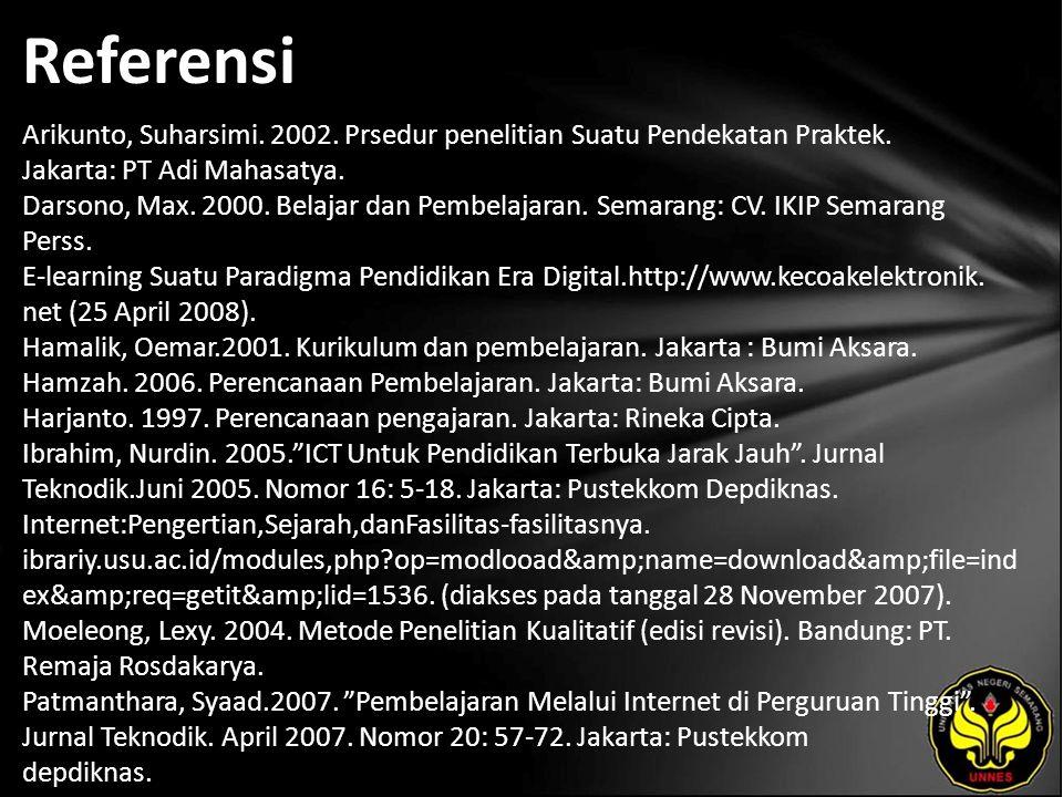 Referensi Arikunto, Suharsimi. 2002. Prsedur penelitian Suatu Pendekatan Praktek. Jakarta: PT Adi Mahasatya. Darsono, Max. 2000. Belajar dan Pembelaja