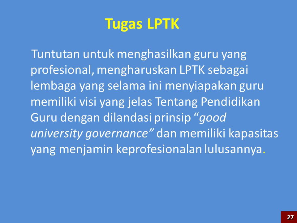 Tugas LPTK Tuntutan untuk menghasilkan guru yang profesional, mengharuskan LPTK sebagai lembaga yang selama ini menyiapakan guru memiliki visi yang je