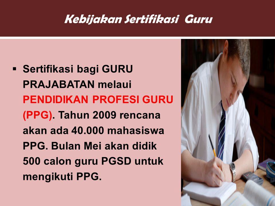 Kebijakan Sertifikasi Guru  Sertifikasi bagi GURU PRAJABATAN melaui PENDIDIKAN PROFESI GURU (PPG).
