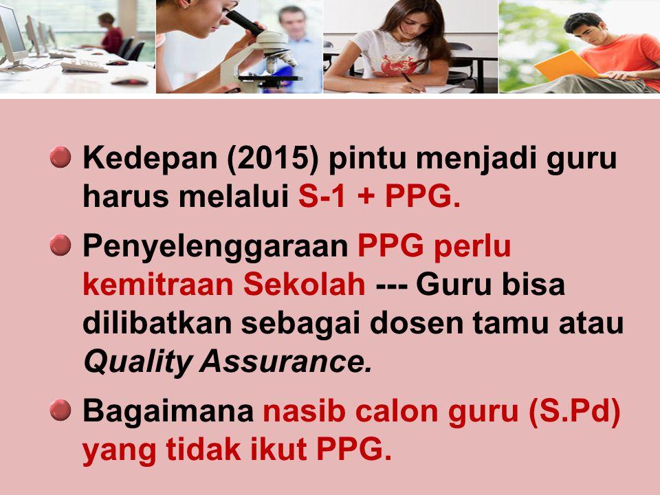 Kedepan (2015) pintu menjadi guru harus melalui S-1 + PPG.
