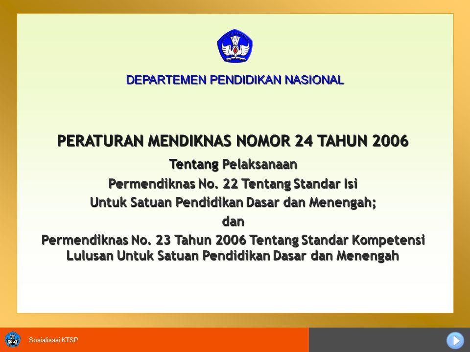 Sosialisasi KTSP PERATURAN MENDIKNAS NOMOR 24 TAHUN 2006 Tentang Pelaksanaan Permendiknas No.