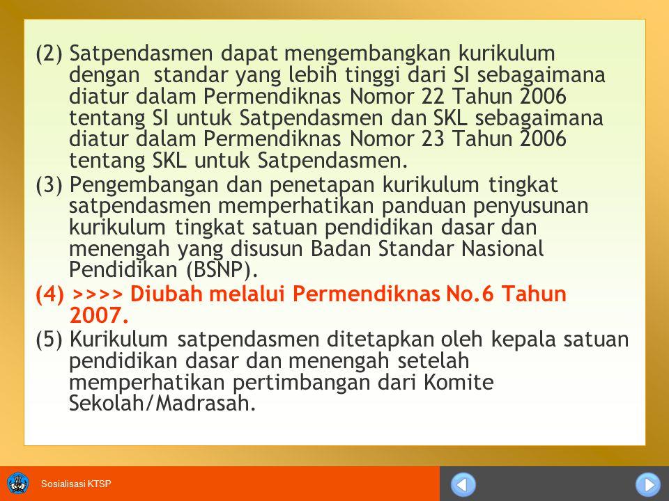 Sosialisasi KTSP Pasal 1 Ayat (4), diubah menjadi: Satuan pendidikan dapat mengadopsi atau mengadaptasi model kurikulum tingkat satuan pendidikan dasar dan menengah yang disusun oleh Badan Penelitian dan Pengembangan Departemen Pendidikan Nasional bersama unit utama terkait