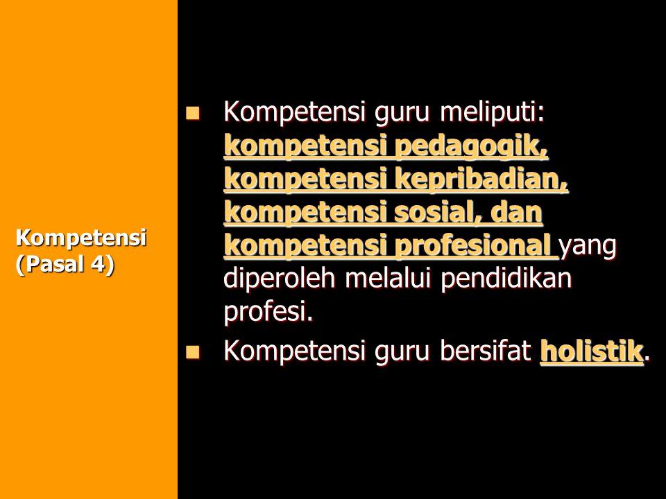 Kompetensi guru meliputi: kompetensi pedagogik, kompetensi kepribadian, kompetensi sosial, dan kompetensi profesional yang diperoleh melalui pendidika