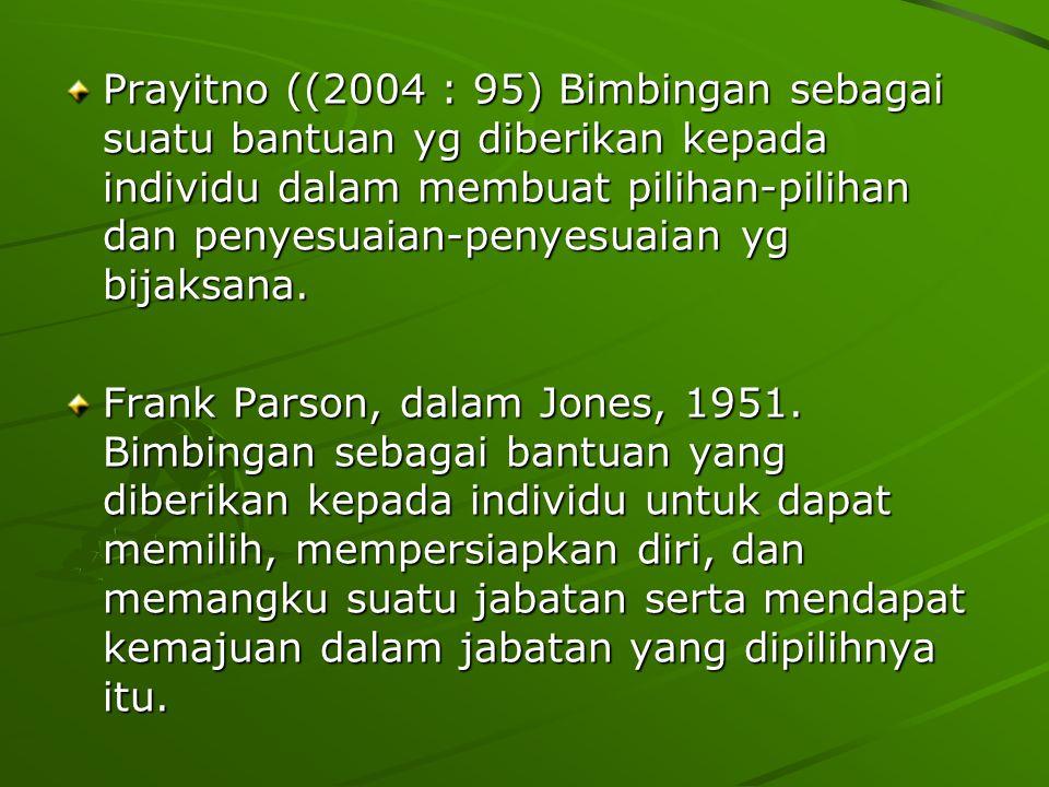 Prayitno ((2004 : 95) Bimbingan sebagai suatu bantuan yg diberikan kepada individu dalam membuat pilihan-pilihan dan penyesuaian-penyesuaian yg bijaks