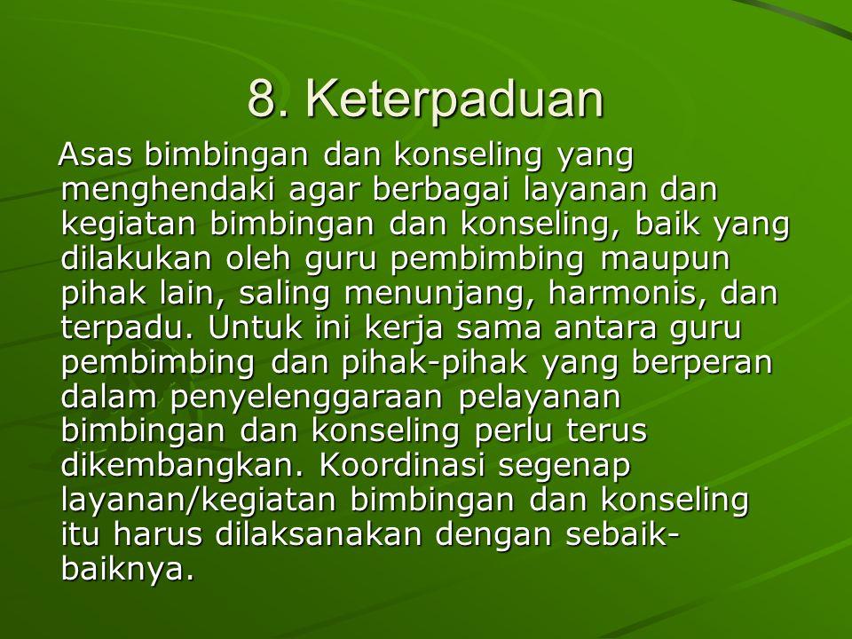 8. Keterpaduan Asas bimbingan dan konseling yang menghendaki agar berbagai layanan dan kegiatan bimbingan dan konseling, baik yang dilakukan oleh guru