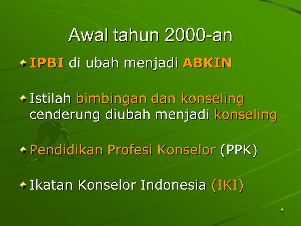6 Awal tahun 2000-an IPBI di ubah menjadi ABKIN Istilah bimbingan dan konseling cenderung diubah menjadi konseling Pendidikan Profesi Konselor (PPK) Ikatan Konselor Indonesia (IKI)