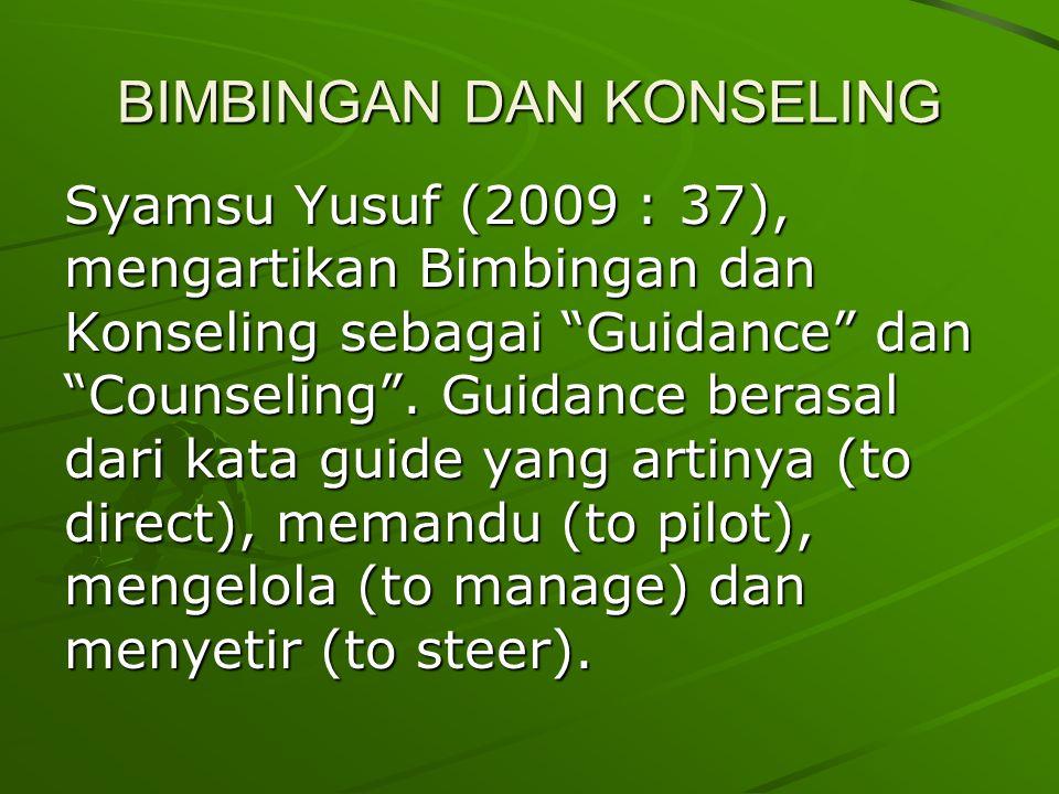 """BIMBINGAN DAN KONSELING Syamsu Yusuf (2009 : 37), mengartikan Bimbingan dan Konseling sebagai """"Guidance"""" dan """"Counseling"""". Guidance berasal dari kata"""