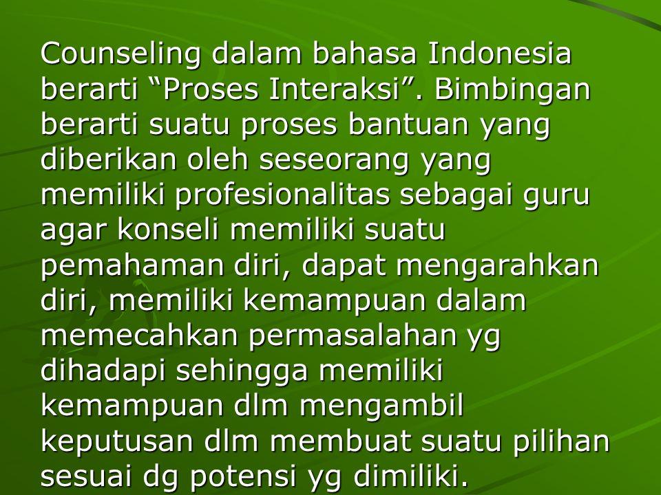 "Counseling dalam bahasa Indonesia berarti ""Proses Interaksi"". Bimbingan berarti suatu proses bantuan yang diberikan oleh seseorang yang memiliki profe"