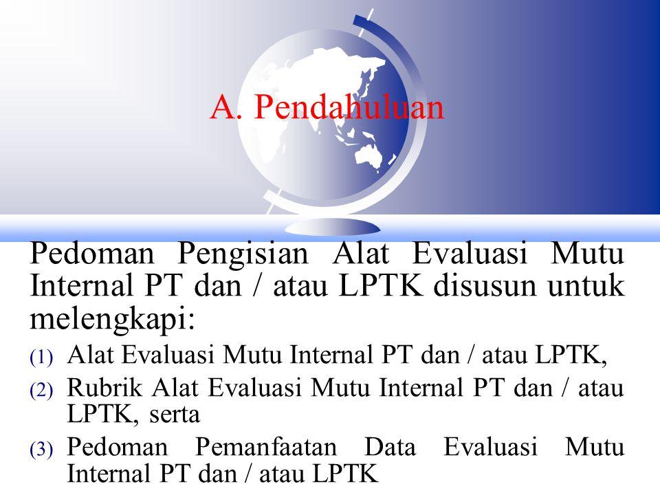 A. Pendahuluan Pedoman Pengisian Alat Evaluasi Mutu Internal PT dan / atau LPTK disusun untuk melengkapi: (1) Alat Evaluasi Mutu Internal PT dan / ata