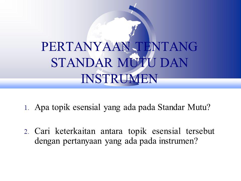 PERTANYAAN TENTANG STANDAR MUTU DAN INSTRUMEN 1. Apa topik esensial yang ada pada Standar Mutu.