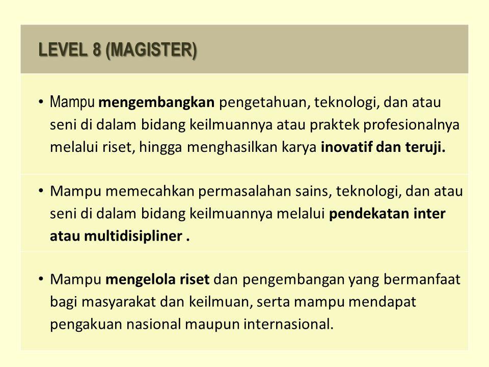 LEVEL 8 (MAGISTER) Mampu mengembangkan pengetahuan, teknologi, dan atau seni di dalam bidang keilmuannya atau praktek profesionalnya melalui riset, hingga menghasilkan karya inovatif dan teruji.