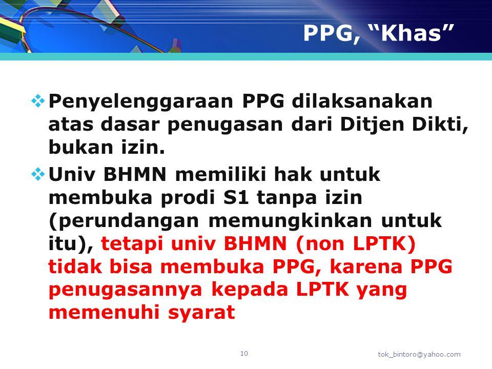 "PPG, ""Khas""  Penyelenggaraan PPG dilaksanakan atas dasar penugasan dari Ditjen Dikti, bukan izin.  Univ BHMN memiliki hak untuk membuka prodi S1 tan"