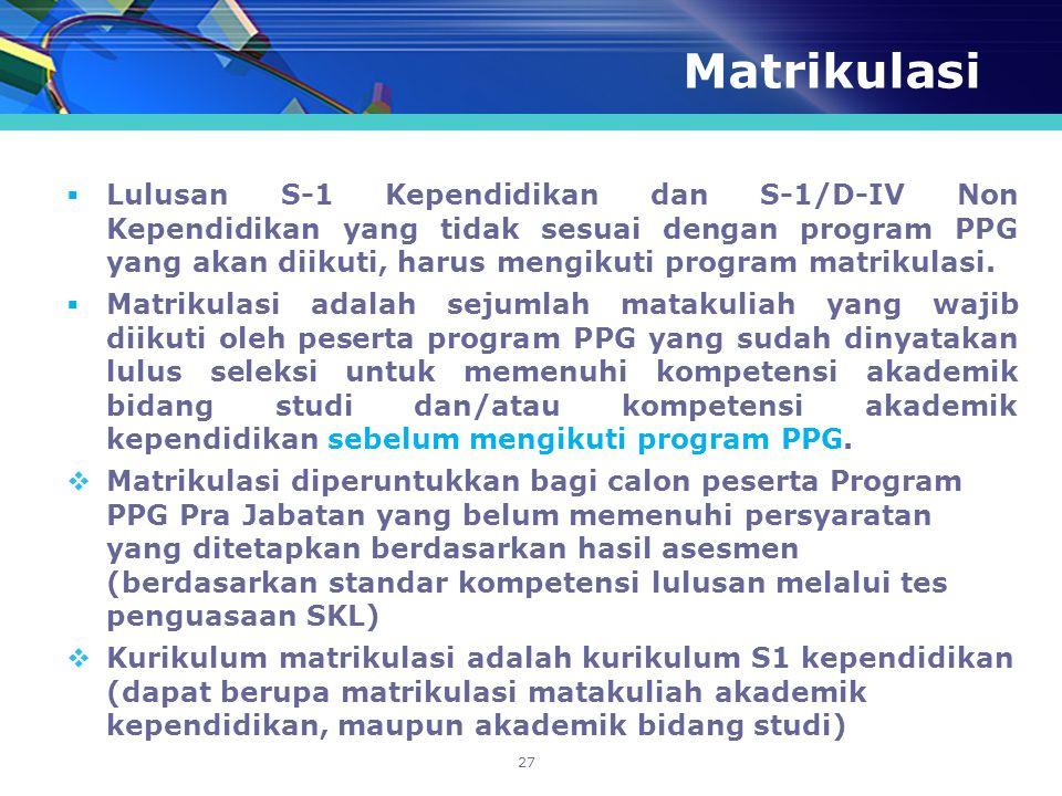 Matrikulasi  Lulusan S-1 Kependidikan dan S-1/D-IV Non Kependidikan yang tidak sesuai dengan program PPG yang akan diikuti, harus mengikuti program m