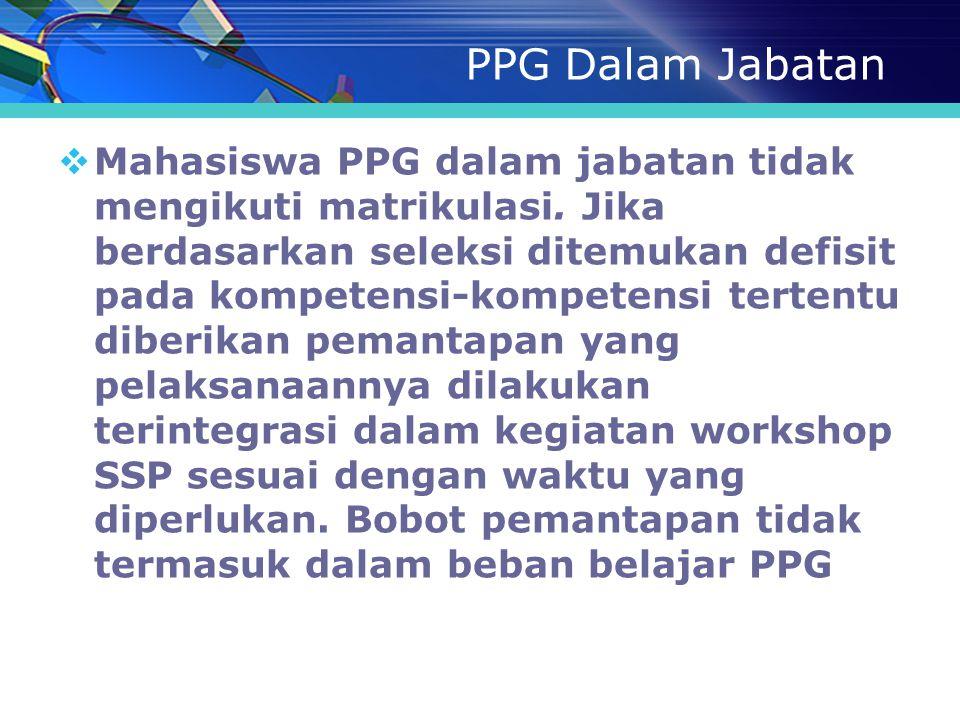 PPG Dalam Jabatan  Mahasiswa PPG dalam jabatan tidak mengikuti matrikulasi. Jika berdasarkan seleksi ditemukan defisit pada kompetensi-kompetensi ter