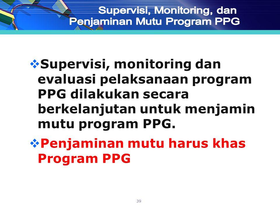  Supervisi, monitoring dan evaluasi pelaksanaan program PPG dilakukan secara berkelanjutan untuk menjamin mutu program PPG.  Penjaminan mutu harus k