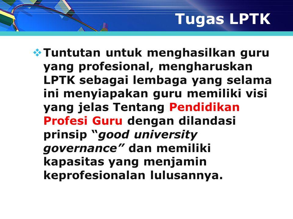 Tugas LPTK  Tuntutan untuk menghasilkan guru yang profesional, mengharuskan LPTK sebagai lembaga yang selama ini menyiapakan guru memiliki visi yang