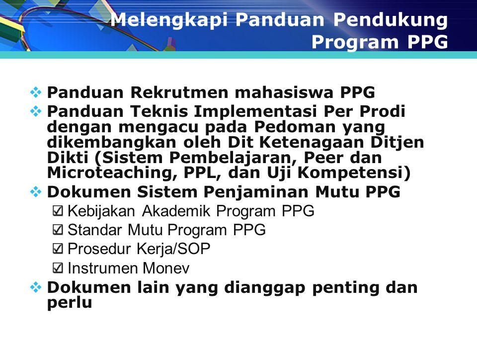 Melengkapi Panduan Pendukung Program PPG  Panduan Rekrutmen mahasiswa PPG  Panduan Teknis Implementasi Per Prodi dengan mengacu pada Pedoman yang di