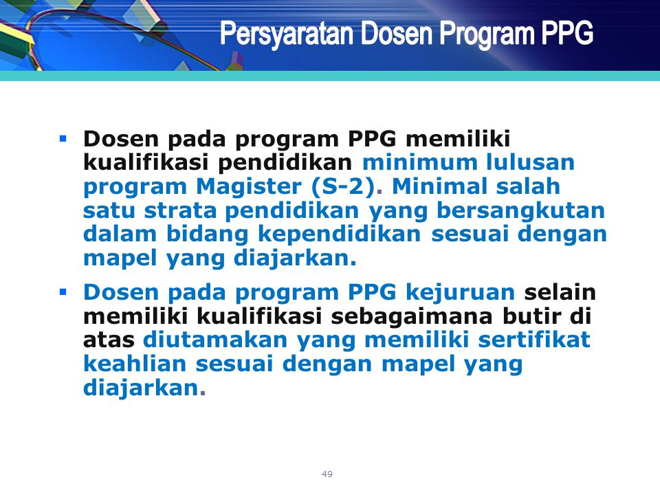  Dosen pada program PPG memiliki kualifikasi pendidikan minimum lulusan program Magister (S-2). Minimal salah satu strata pendidikan yang bersangkuta