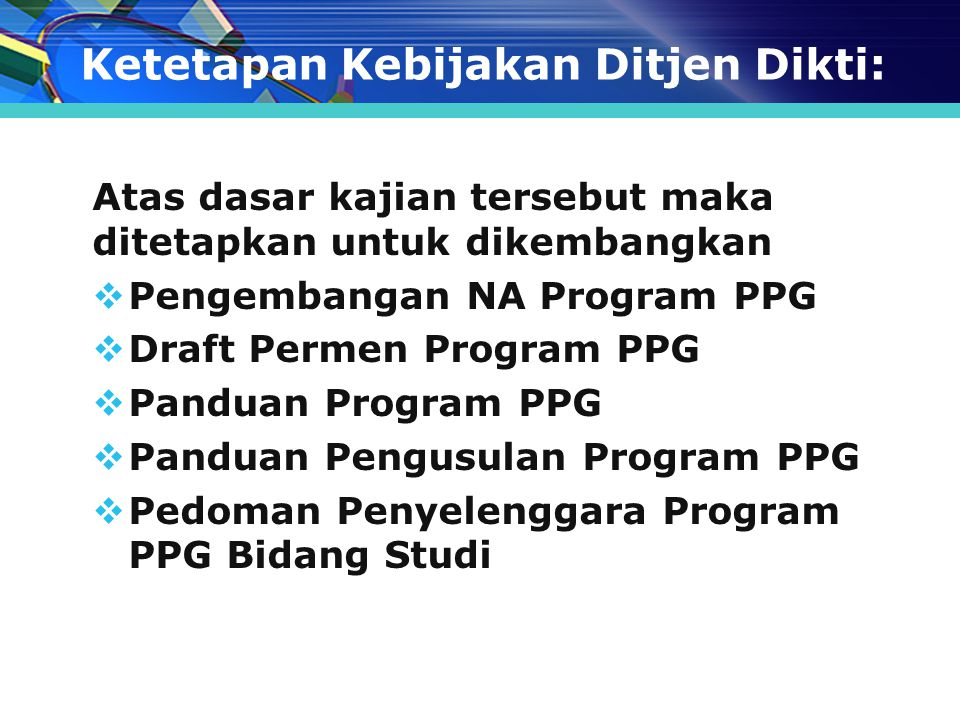 Ketetapan Kebijakan Ditjen Dikti: Atas dasar kajian tersebut maka ditetapkan untuk dikembangkan  Pengembangan NA Program PPG  Draft Permen Program P