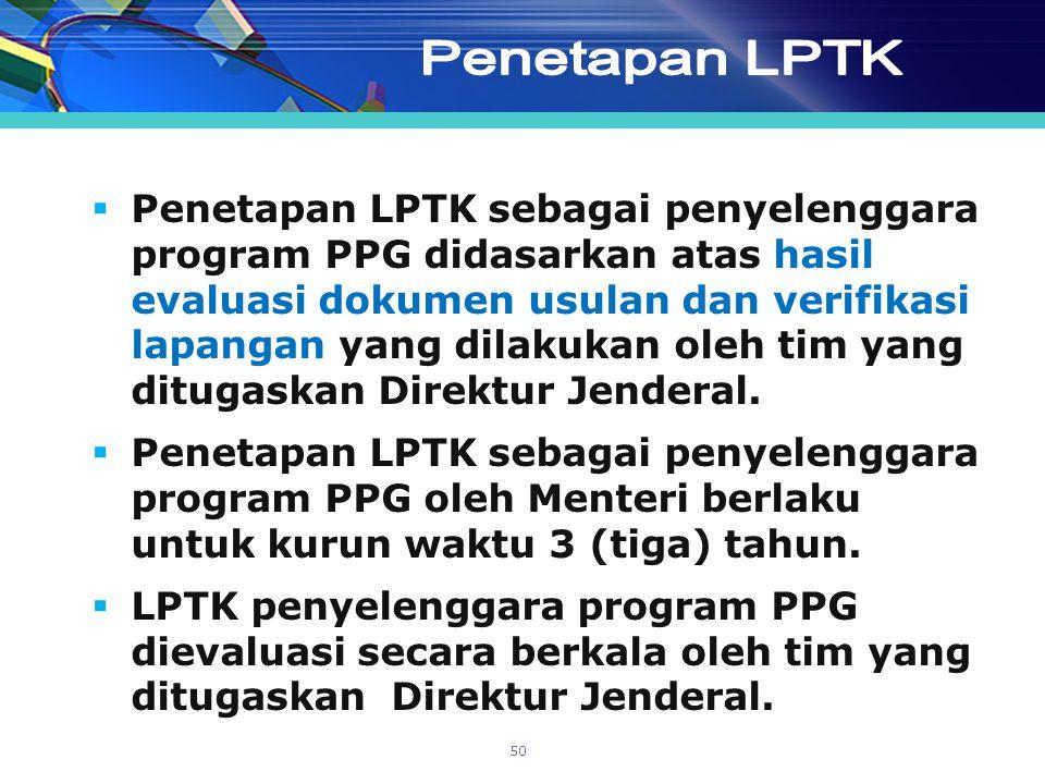  Penetapan LPTK sebagai penyelenggara program PPG didasarkan atas hasil evaluasi dokumen usulan dan verifikasi lapangan yang dilakukan oleh tim yang