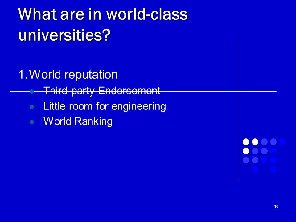 10 What are in world-class universities? 1.World reputation Third-party Endorsement Little room for engineering World Ranking