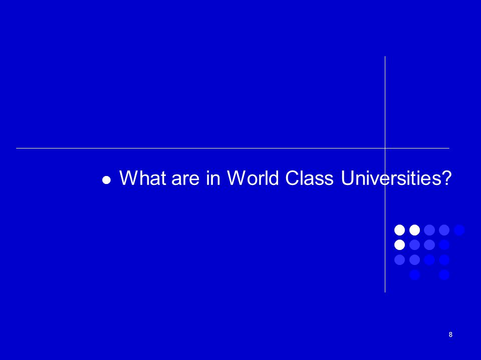 8 What are in World Class Universities?