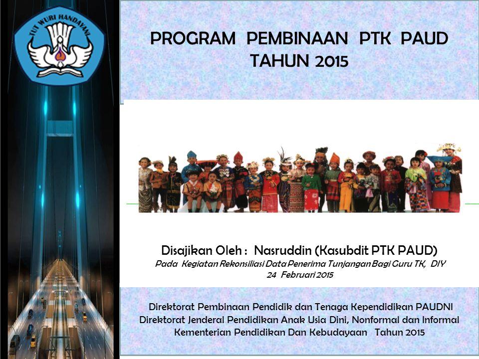 PROGRAM PEMBINAAN PTK PAUD TAHUN 2015 Direktorat Pembinaan Pendidik dan Tenaga Kependidikan PAUDNI Direktorat Jenderal Pendidikan Anak Usia Dini, Nonf