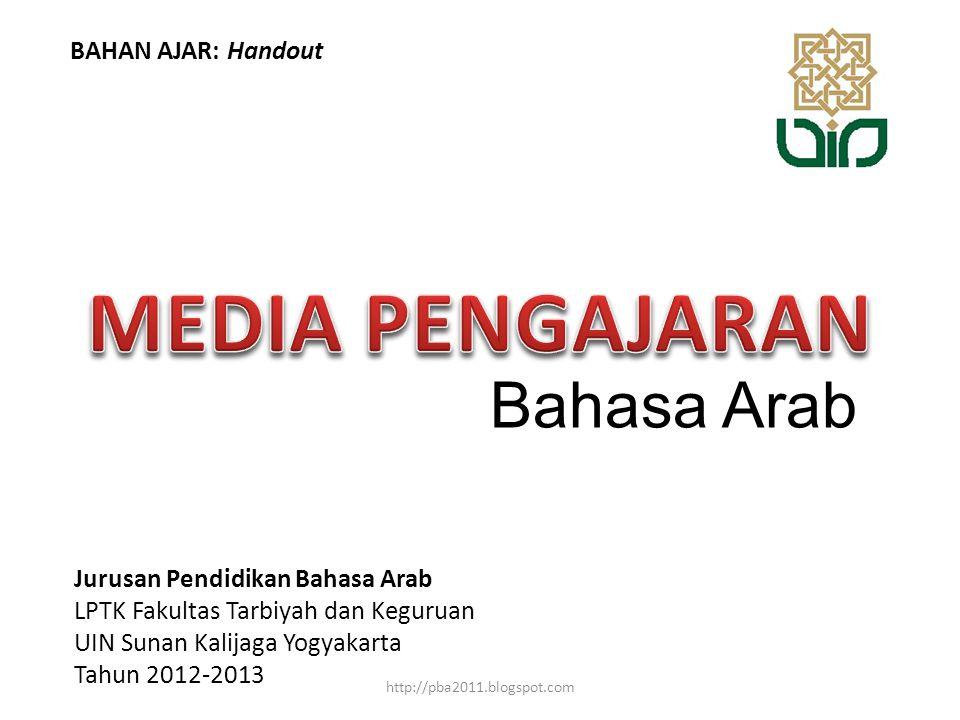 Bahasa Arab Jurusan Pendidikan Bahasa Arab LPTK Fakultas Tarbiyah dan Keguruan UIN Sunan Kalijaga Yogyakarta Tahun 2012-2013 BAHAN AJAR: Handout http://pba2011.blogspot.com