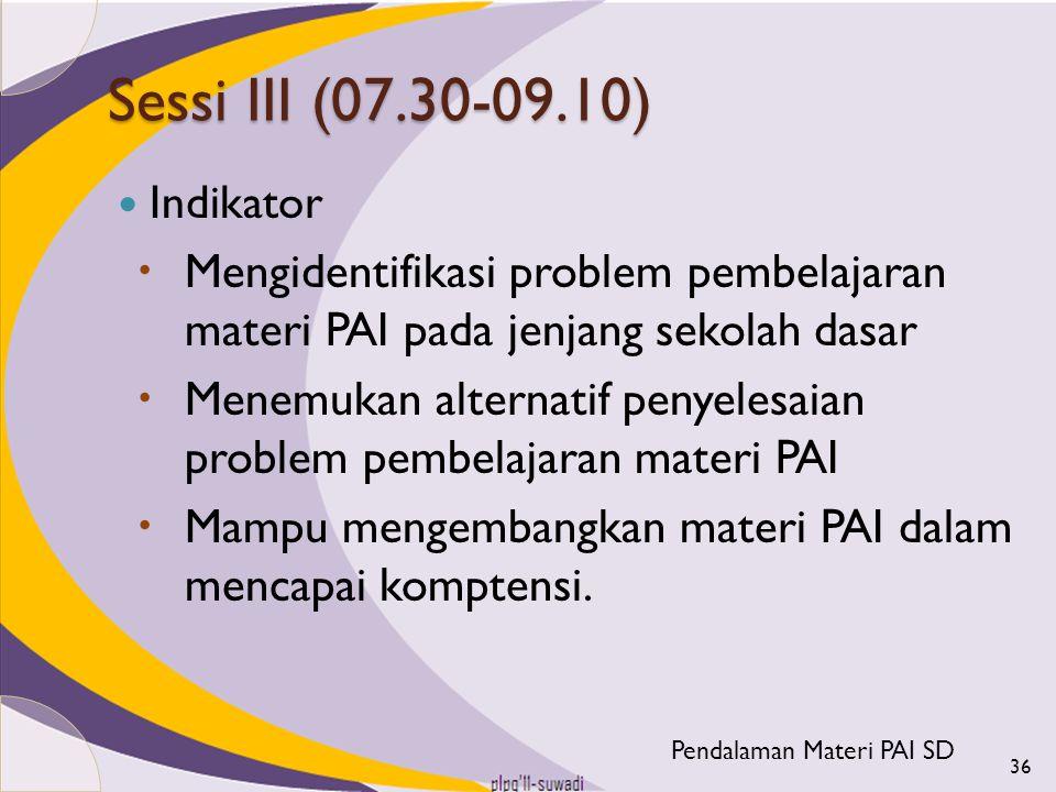 Sessi III (07.30-09.10) Indikator  Mengidentifikasi problem pembelajaran materi PAI pada jenjang sekolah dasar  Menemukan alternatif penyelesaian pr