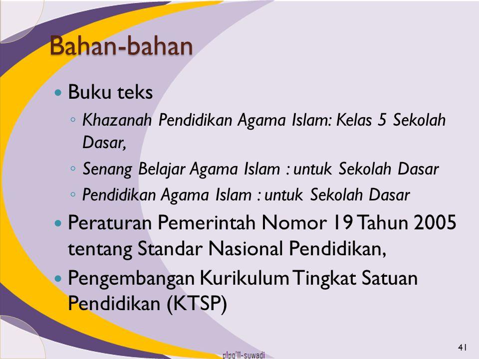 Bahan-bahan Buku teks ◦ Khazanah Pendidikan Agama Islam: Kelas 5 Sekolah Dasar, ◦ Senang Belajar Agama Islam : untuk Sekolah Dasar ◦ Pendidikan Agama