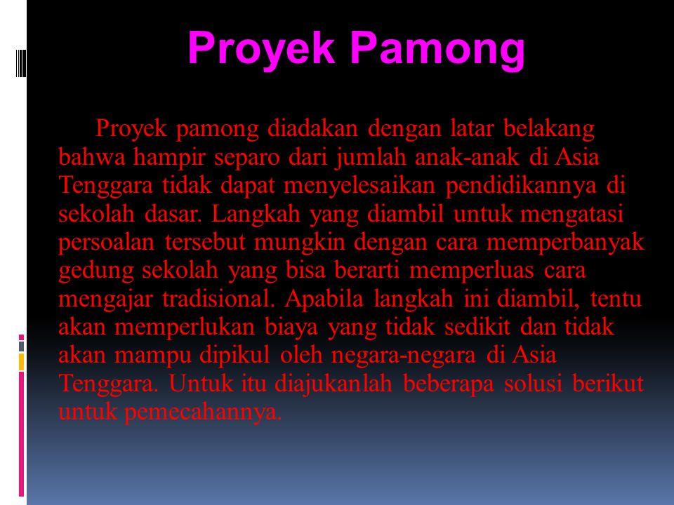 Proyek Pamong Proyek pamong diadakan dengan latar belakang bahwa hampir separo dari jumlah anak-anak di Asia Tenggara tidak dapat menyelesaikan pendid