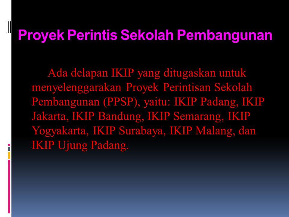 Proyek Perintis Sekolah Pembangunan Ada delapan IKIP yang ditugaskan untuk menyelenggarakan Proyek Perintisan Sekolah Pembangunan (PPSP), yaitu: IKIP