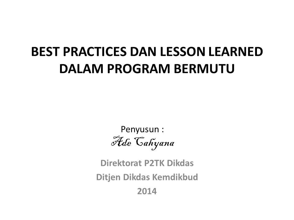 Best practices (praksis unggulan) merupakan konsep yang sangat menarik tentang manajemen gagasan yang meliputi teknik, metode, proses, produk, penilaian atau penghargaan, dari suatu produk yang dinilai berhasil dengan baik, yang terkadang melebihi harapan; Keberlanjutan (sustainability), pengulangan (replikasi), dan perluasan (diseminasi) best practices suatu program pada dasarnya mengacu pada kapasitas pembelajaran (lesson learned) kita terhadap program yang terdahulu agar dapat dilakukan secara lebih cepat, lebih efektif, lebih efisien, dan lebih produktif PEMAHAMAN BEST PRACTICES (1)