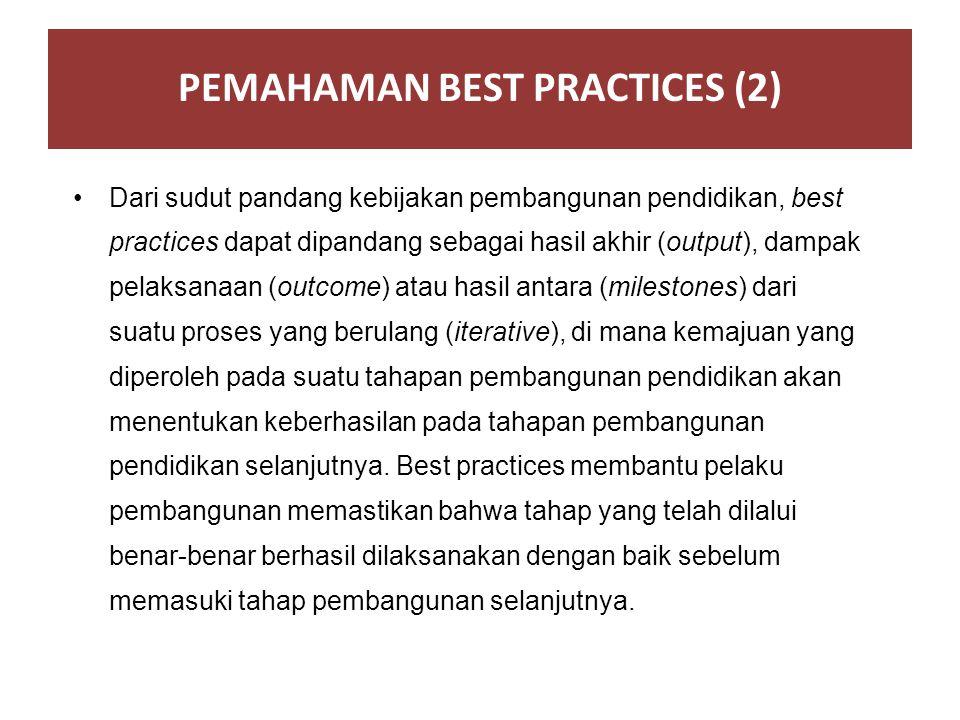Dari sudut pandang kebijakan pembangunan pendidikan, best practices dapat dipandang sebagai hasil akhir (output), dampak pelaksanaan (outcome) atau ha