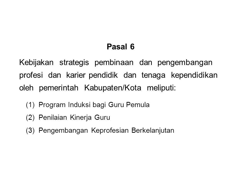 Pasal 6 Kebijakan strategis pembinaan dan pengembangan profesi dan karier pendidik dan tenaga kependidikan oleh pemerintah Kabupaten/Kota meliputi: (1
