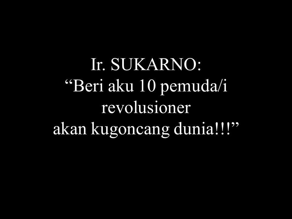 Ir. SUKARNO: Beri aku 10 pemuda/i revolusioner akan kugoncang dunia!!! Heri Santoso - UGM