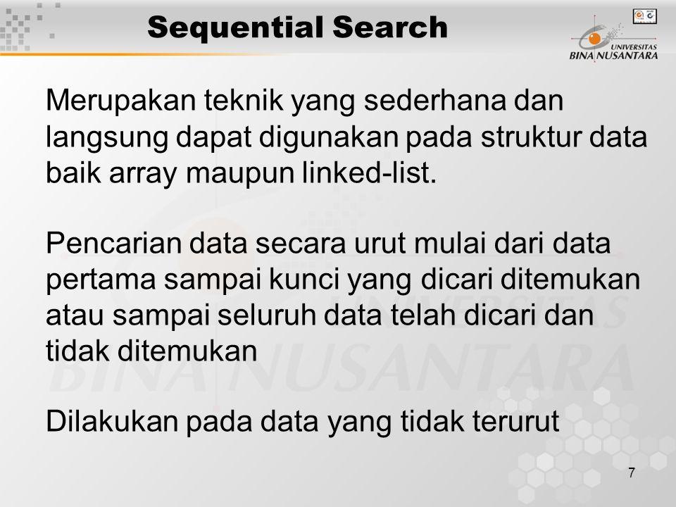 7 Sequential Search Merupakan teknik yang sederhana dan langsung dapat digunakan pada struktur data baik array maupun linked-list. Pencarian data seca